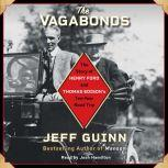 The Vagabonds The Story of Henry Ford and Thomas Edison's Ten-Year Road Trip, Jeff Guinn
