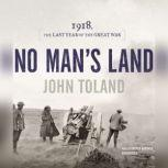 No Mans Land 1918, the Last Year of the Great War, John Toland