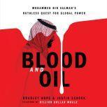 Blood and Oil Mohammed bin Salman's Ruthless Quest for Global Power, Bradley Hope