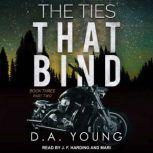 The Ties That Bind Book Three Part Two, D. A. Young