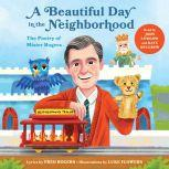 A Beautiful Day in the Neighborhood The Poetry of Mister Rogers, Fred Rogers