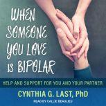 When Someone You Love Is Bipolar Help and Support for You and Your Partner, PhD Last