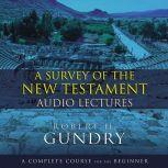 A Survey of the New Testament: Audio Lectures A Complete Course for the Beginner, Robert H. Gundry