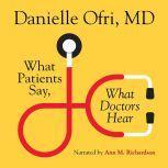What Patients Say, What Doctors Hear, Danielle Ofri