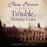 The Trouble at Wakeley Court, Clara Benson
