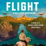 Flight A Novel of a Daring Escape During World War II, Vanessa Harbour