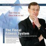 The Fiscal Fitness System Understanding Balance Sheets, Income Statements, and Cash Flow, Made for Success