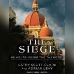 The Siege 68 Hours Inside the Taj Hotel, Adrian Levy
