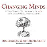 Changing Minds How Aging Affects Language and How Language Affects Aging, Roger Kreuz