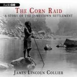 The Corn Raid A Story of the Jamestown Settlement, James Lincoln Collier