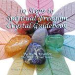 10 Steps to Spiritual Freedom Crystal Guidebook, Ruth Kramer