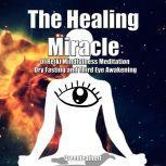 The Healing Miracle of Reiki, Mindfulness Meditation, Dry Fasting and Third Eye Awakening, Greenleatherr