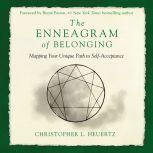 The Enneagram of Belonging A Compassionate Journey of Self-Acceptance, Christopher L. Heuertz