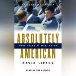 Absolutely American Four Years at West Point, David Lipsky
