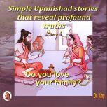 Simple Upanishad stories that reveal profound truths - Story 3 : Do you love your family?, Dr.King
