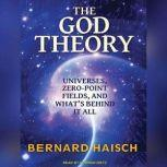The God Theory Universes, Zero-Point Fields and What's Behind It All, Bernard Haisch