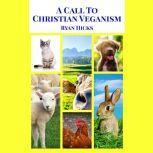 A Call To Christian Veganism, Ryan Hicks