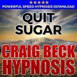 Quit Sugar: Hypnosis Downloads, Craig Beck