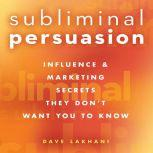 Subliminal Persuasion Influence & Marketing Secrets They Don't Want You To Know, Dave Lakhani