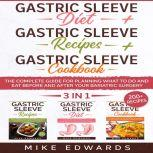 Gastric Sleeve Diet + Gastric Sleeve Cookbook + Gastric Sleeve Recipes: 3 In 1 - The Complete Guide for Planning What to Do and Eat Before and After your Bariatric Surgery, Mike Edwards
