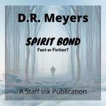 Spirit Bond - Fact or Fiction?, D.R. Meyers