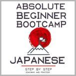 Japanese: Absolute Beginner Bootcamp. Step by Step Coaching and Practice., David Michaels