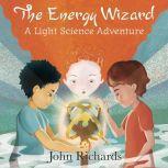 The Energy Wizard A Light Science Adventure, John Richards