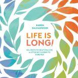 Life Is Long! 50+ Ways to Help You Live a Little Bit Closer to Forever, Karen Salmansohn