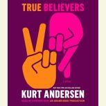 True Believers, Kurt Andersen