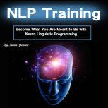 NLP Training Become What You Were Meant to Be with Neuro Linguistic Programming, Quinn Spencer