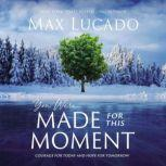 You Were Made for This Moment Courage for Today and Hope for Tomorrow, Max Lucado