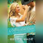 A Love Like Ours, Becky Wade