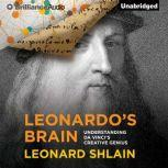 Leonardo's Brain Understanding da Vinci's Creative Genius, Leonard Shlain