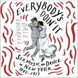 Everybody's Doin' It Sex, Music, and Dance in New York, 1840-1917, Dale Cockrell