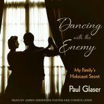 Dancing with the Enemy My Family's Holocaust Secret, Paul Glaser
