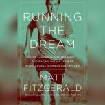 Running the Dream One Summer Living, Training, and Racing with a Team of World-Class Runners Half My Age, Matt Fitzgerald