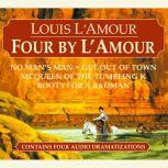 Four by L'Amour No Man's Man, Get Out of Town, McQueen of the Tumbling K, Booty for a Bad Man, Louis L'Amour