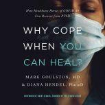Why Cope When You Can Heal? How Healthcare Heroes of COVID-19 Can Recover from PTSD, Mark Goulston