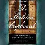 The Skeleton Cupboard The Making of a Clinical Psychologist, Tanya Byron