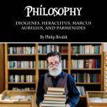 Philosophy Diogenes, Heraclitus, Marcus Aurelius, and Parmenides, Philip Rivaldi