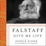 Falstaff Give Me Life, Harold Bloom