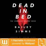 Dead in Bed by Bailey Simms The Complete Second Book, Adrian Birch