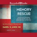 Memory Rescue Supercharge Your Brain, Reverse Memory Loss, and Remember What Matters Most, Daniel G. Amen