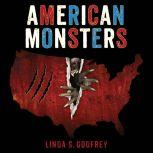 American Monsters A History of Monster Lore, Legends, and Sightings in America, Linda S. Godfrey