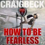 How to Be Fearless: Manifesting Magic Secret 5, Craig Beck