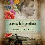 Leaving Independence, Leanne W. Smith