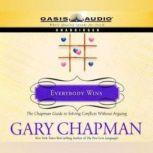 Everybody Wins The Chapman Guide to Solving Conflicts without Arguing, Gary Chapman
