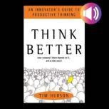 Think Better: An Innovator's Guide to Productive Thinking, Tim Hurson