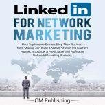 LinkedIn for Network Marketing: How Top Income Earners Stop Their Business from Stalling and Build A Steady Stream of Qualified Prospects to Grow A Predictable and Profitable Business, QM Publishing