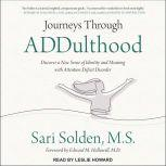 Journeys Through ADDulthood Discover a New Sense of Identity and Meaning with Attention Deficit Disorder, MS Solden
